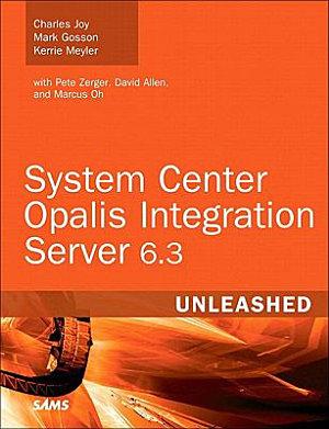 System Center Opalis Integration Server 6 3 Unleashed PDF