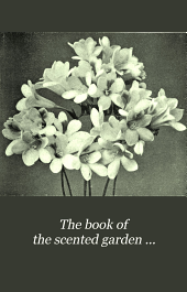 The Book of the Scented Garden ...