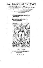 Omnia quae extant Opera: Tomvs Secvndvs operum aliquot D. Gregorii papae huis nominis primi, ...