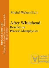 After Whitehead: Rescher on Process Metaphysics