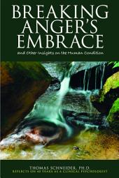 Breaking Anger's Embrace: and other Insights on the Human Condition