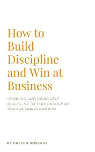 How to Build Discipline and Win at Business PDF