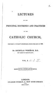 Lectures on the Principal Doctrines and Practices of the Catholic Church: Delivered at St. Mary's Moorfields, During the Lent of 1836