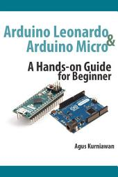 Arduino Leonardo and Arduino Micro: A Hands-On Guide for Beginner