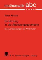 Einführung in die Abbildungsgeometrie: Kongruenzabbildungen und Ähnlichkeiten