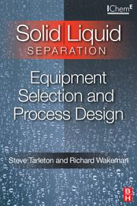 Solid Liquid Separation  Equipment Selection and Process Design