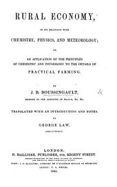 Rural Economy, in its relations with chemistry, physics, and meteorology; or an Application of the principles of chemistry and physiology to the details of practical farming ... Translated, with an introduction and notes by George Law
