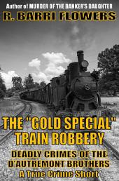 """The """"Gold Special"""" Train Robbery: Deadly Crimes of the D'Autremont Brothers"""