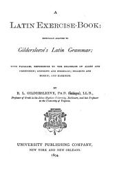 A Latin Exercise-book: Especially Adapted to Gildersleeve's Latin Grammar: With Parallel References to the Grammars of Allen and Greenough, Andrews and Stoddard, Bullions and Morris, and Harkness