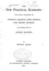New Political Economy: The Social Teaching of Thomas Carlyle, John Ruskin & Henry George; with Observations on Joseph Mazzini