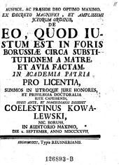De eo, quod justum est in foris Borussiae circa substitutionem a matre et avia factam