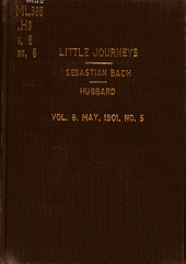 Little Journeys to the Homes of Great Musicians ...: Richard Wagner. no. 2. Nicola Paganini. no. 3. Frederick Chopin. no. 4. Wolfgang Mozart. no. 5. Sebastian Bach. no. 6. Felix Mendelssohn