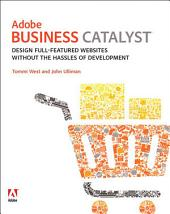 Adobe Business Catalyst: Design full-featured websites without the hassles of development