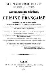 Néo-physiologie du goût, par ordre alphabétique; ou, Dictionnaire générale de la cuisine française, ancienne et moderne ...