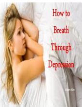 How to Breath Through Depression