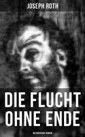 Die Flucht ohne Ende (Historischer Roman): Ausbruch aus russischer Kriegsgefangenschaft