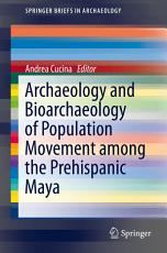 Archaeology and Bioarchaeology of Population Movement among the Prehispanic Maya PDF