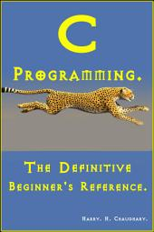C Programming :: The Definitive Beginner's Reference.