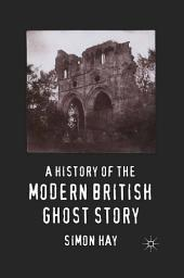 A History of the Modern British Ghost Story