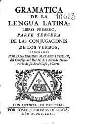 Gramatica de la lengua latina: libro primero, parte tercera : de la conjugaciones de los verbos