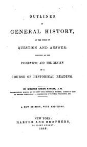 Outlines of General History, in the Form of Question and Answer: Designed as the Foundation and the Review of a Course of Historical Reading