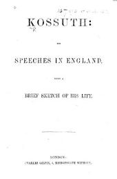 Kossuth: his Speeches in England, with a brief sketch of his life. (Second edition.).