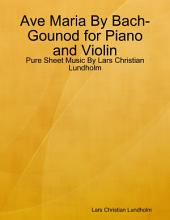 Ave Maria By Bach-Gounod for Piano and Violin - Pure Sheet Music By Lars Christian Lundholm
