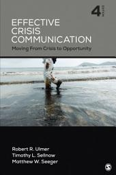 Effective Crisis Communication: Moving From Crisis to Opportunity, Edition 4