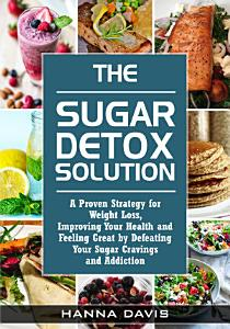 The Sugar Detox Solution  A Proven Strategy for Weight Loss      PDF