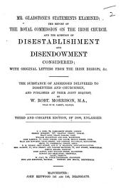 Mr. Gladstone's statements examined; the Report of the Royal Commission on the Irish Church, and the question of Disestablishment and Disendowment considered ... Third ... edition ... enlarged