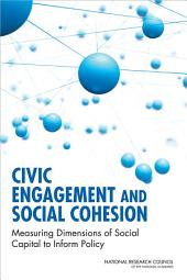 Civic Engagement and Social Cohesion: Measuring Dimensions of Social Capital to Inform Policy
