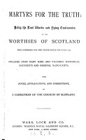 Martyrs for the truth  being the last words and dying testimonies of the worthies of Scotland who suffered for the truth since the year 1680  collated  with notes  by a clergyman of the Church of Scotland PDF