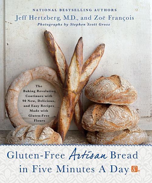 Download Gluten Free Artisan Bread in Five Minutes a Day Book