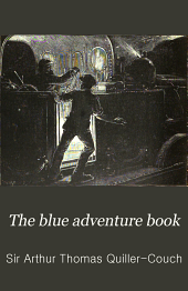 The Blue Adventure Book: A Collection of Stirring Scenes and Moving Accidents from The World of Adventure