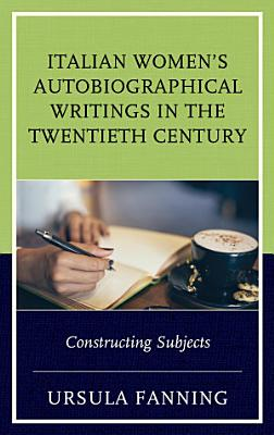 Italian Women s Autobiographical Writings in the Twentieth Century PDF