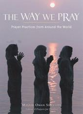 The Way We Pray: Celebrating Spirit from Around the World