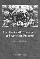 The Thirteenth Amendment And American Freedom Book PDF