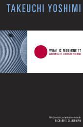 What Is Modernity?: Writings of Takeuchi Yoshimi