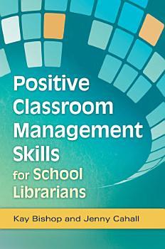 Positive Classroom Management Skills for School Librarians PDF