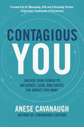 Contagious You  Unlock Your Power to Influence  Lead  and Create the Impact You Want PDF