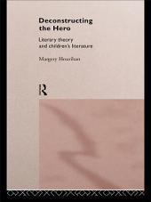 Deconstructing the Hero: Literary Theory and Children's Literature