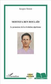 Mostefa Ben Boulaïd: Le promoteur de la révolution algérienne