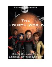 The Fourth World: Authors Definitive Edition: Book 1 in 'The Legend of the Locust' Trilogy
