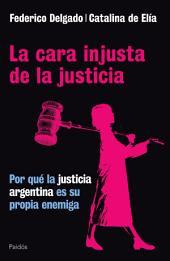 La cara injusta de la justicia: Por qué la justicia Argentina es su propia enemiga