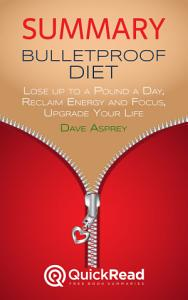 Summary of    Bulletproof Diet    by Dave Asprey   Free book by QuickRead com Book