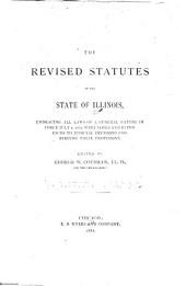 The Revised Statutes of the State of Illinois: Embracing All Laws of a General Nature in Force July 1, 1881 with Notes and References to Judicial Decisions Construing Their Provisions