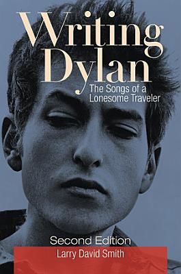Writing Dylan  The Songs of a Lonesome Traveler  2nd Edition PDF