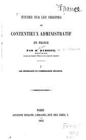 Études sur les origines du contentieux administratif en France: Volume1