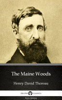 The Maine Woods by Henry David Thoreau - Delphi Classics (Illustrated)
