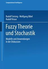 Fuzzy Theorie und Stochastik: Modelle und Anwendungen in der Diskussion